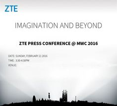 ZTE has sent invites for its press conference at the Mobile World Congress (MWC) 2016 in Barcelona on February 21st. The theme of the event is 'Imagination and beyond' with ZTE to ignite your mobile life.