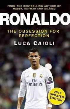 Ronaldo - 2017: The Obsession for Perfection