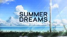 'Summer Dreams' Chillstep Mix - Pulse8 [1 Hour of Chillstep]