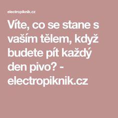 Víte, co se stane s vaším tělem, když budete pít každý den pivo? - electropiknik.cz