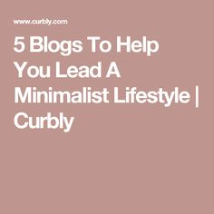 5 Blogs To Help You Lead A Minimalist Lifestyle | Curbly