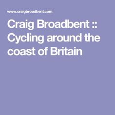 The personal site of Craig Broadbent, containing coverage of my Round Britain By Bike adventure. Pro Bike, Touring, Britain, Cycling, Coast, Adventure, Veils, Biking, Bicycling
