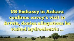 US Embassy in Ankara confirms envoy's visit to Artvin, denies allegations he visited hydroelectric ... - https://twitter.com/pdoors/status/777867316730003456