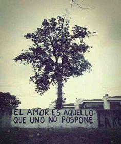 El amor es aquello que no se pospone.