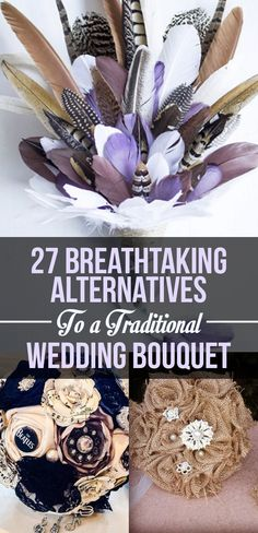 27 Breathtaking Alternatives To A Traditional Wedding Bouquet