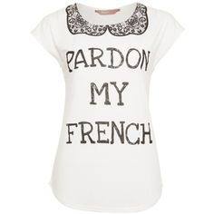A|Wear Ss Pardon My French Tee (12 AUD) ❤ liked on Polyvore featuring tops, t-shirts, shirts, 10. tops., blusas, white top, white t shirt, white shirt, slogan shirts and slogan tees