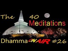 Dhamma on Air #26: The 40 Classic Meditations https://www.youtube.com/watch?v=jyERFyJh54s Dhamma Questions answered: Question 54: How to know, which of the 40 meditation objects is the most suited for me? Question 55: I sometimes feel stream entry, but later I lose the stream entry state of mind? Question 56: Please tell us about the 16 knowledges of a Stream-Entrant. Question 57: What can one do with regard to non-Buddhist family and relatives? Question 58: Are there spe