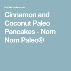 Cinnamon and Coconut Paleo Pancakes - Nom Nom Paleo®