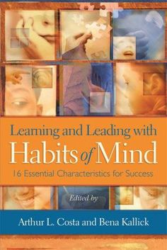 """Description: Check out the excerpt from """"Learning and Leading with Habits of Mind,"""" edited by Arthur L. Costa and Bena Kallick, and learn how to model the 16 habits of mind for the benefit of students."""