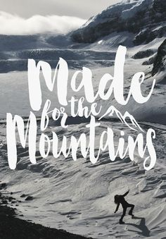 MADE FOR THE MOUNTAINS