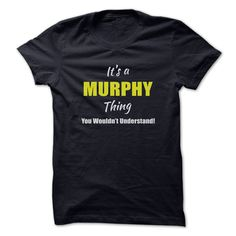 Its a MURPHY Thing Limited ᓂ EditionAre you a MURPHY? Then YOU understand! These limited edition custom t-shirts are NOT sold in stores and make great gifts for your family members. Order 2 or more today and save on shipping!MURPHY