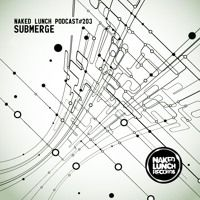 Naked Lunch PODCAST #203 - SUBMERGE by A.Paul on SoundCloud