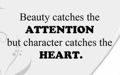 So true.  But sadly most people get attracted by the looks and sometimes don't even care about the personality.  Personality is everything.  That's what keeps people together.  It's never the looks that keep people together.  :(
