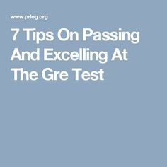 7 Tips On Passing And Excelling At The Gre Test