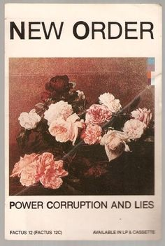 """New Order: Power Corruption and Lies"" poster. Designed by Peter Saville (most likely. Maybe designed 'after' Peter Saville). Nice texture on the Helvetica. Rock Indé, Peter Saville, Pochette Album, New Wave, Joy Division, Poster S, Band Posters, Music Posters, Event Posters"