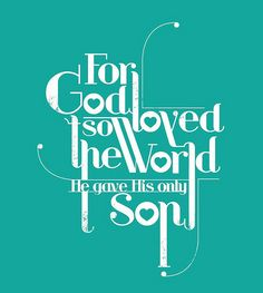 """John 3:16 """"...that whoever believes in Him should not perish, but have eternal life."""""""