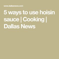 5 ways to use hoisin sauce | Cooking | Dallas News