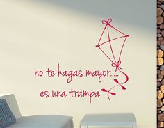 """Decoración de paredes con vinilos sobre frases curiosas """"No te hagas mayor...es una trampa"""" 03240 Inspirational Phrases, The Little Prince, More Than Words, Wall Design, Cool Words, Decoupage, Diy And Crafts, Projects To Try, Like4like"""