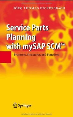 Service Parts Planning with mySAP SCM: Processes, Structures, and Functions by Jörg T. Dickersbach. $43.38. Publisher: Springer; 1 edition (February 21, 2007). 308 pages