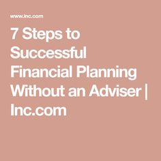 7 Steps to Successful Financial Planning Without an Adviser | Inc.com
