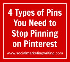 4 Types of Pins You Need to Stop Pinning on Pinterest http://socialmarketingwriting.com/4-types-of-pins-you-need-to-stop-pinning-on-pinterest/