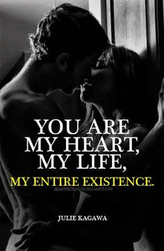 Heartfelt Quotes: You are my heart, my life, my entire existence. Sexy Quotes For Him, My Life Quotes, Love Husband Quotes, Soulmate Love Quotes, I Love You Quotes, Romantic Love Quotes, Love Yourself Quotes, Romantic Couples, Pensamientos Sexy