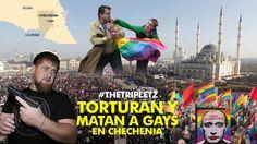 TORTURAN Y MATAN A GAYS EN CHECHENIA - #TheTripletz