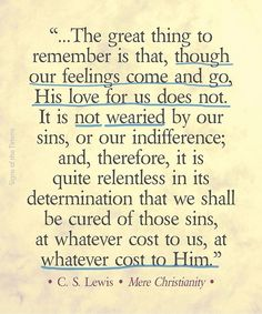 God is not wearied by us when we lose feeling or interest. His love remains the same.
