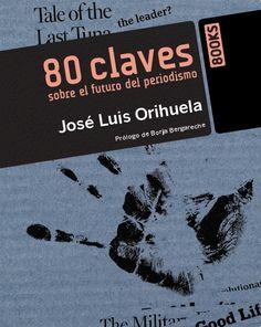 """Colaborador en el libro """"80 claves sobre el futuro del periodismo"""" (ed. Anaya Multimedia) de José Luis Orihuela"""