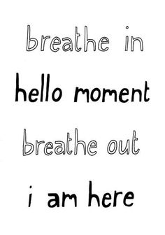 meditation - breathe in 'hello' moment. breathe out 'i am here' The Words, Breathe, Meditation Art, Guided Meditation, Breathing Meditation, Mindfulness Practice, Mindfulness Quotes, Simple Meditation, Mindfulness Therapy