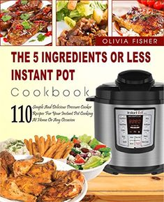 Instant Pot Cookbook: The 5 Ingredients or Less Instant Pot Cookbook- 110 Simple And Delicious Pressure Cooker Recipes For Your Instant Pot Cooking At Home Or Any Occasion( Instant Pot Crock Pot), http://www.amazon.com/gp/product/B078KW69ZV/ref=cm_sw_r_pi_eb_J2NqAbF69K4GC