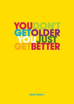 You Just Get Better | Funny Birthday Card