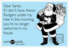 Aaron Rodgers for Christmas?! I will settle for having him on the field