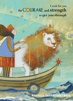 Courage by Pamela Zagarenski. Verses About Courage, My Wish For You, Encouragement, Illustration, Mom Quotes, Husband Quotes, Qoutes, Book Authors, Good Thoughts