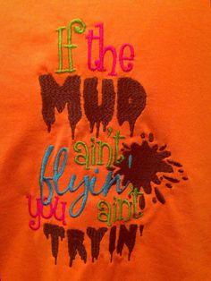 A personal favorite from my Etsy shop https://www.etsy.com/listing/195536429/mudding-tshirt