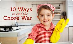 10 Ways to End the Chore War with Your Kids and Teach Them Responsibility