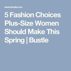 5 Fashion Choices Plus-Size Women Should Make This Spring | Bustle