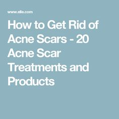 How to Get Rid of Acne Scars - 20 Acne Scar Treatments and Products #AcneScarRemoval #acnescarstreatment