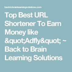 "Top Best URL Shortener To Earn Money like ""Adfly"" ~ Back to Brain Learning Solutions"