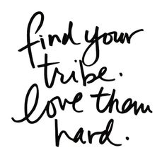 Find your tribe.
