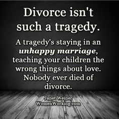 Nobody ever died of divorce Lyric Quotes, Book Quotes, Me Quotes, Lyrics, Divorce Law, Unhappy Marriage, Happy Again, Child Custody, Divorce Quotes