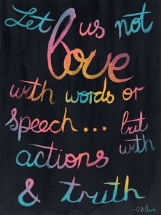 let us not love with words or speech... but with actions & truth.