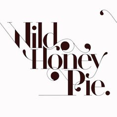 Wild Honey Pie    A type illustration I (Jeremy Pettis) did for an Issue of the now dead Missbehave magazine, think this was sometime in 2008-2009.