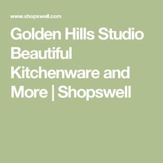 Golden Hills Studio Beautiful Kitchenware and More | Shopswell