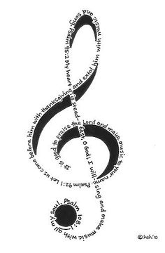 Treble Clef Psalms Psalm 92:1  It is good to praise the Lord and make music to your name. Psalm 95:2  Let us come before him with thanksgiving and  extol him with music and song. Psalm 108:1  My heart is steadfast, O God; I will sing and make music with all my soul.