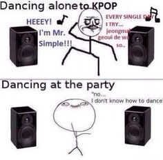 YES. Most of the time I don't dance because it's music I don't like.