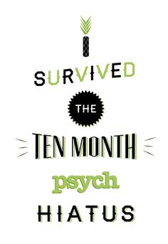 CONGRATULATIONS AFTER 10 MONTHS OF WITHDRAW AND DEALING WITH THAT CLIFFHANGER, WE CAN FINALLY HAVE NEW EPISODES OF PSYCH BACK INTO OUR LIVES!!!!!