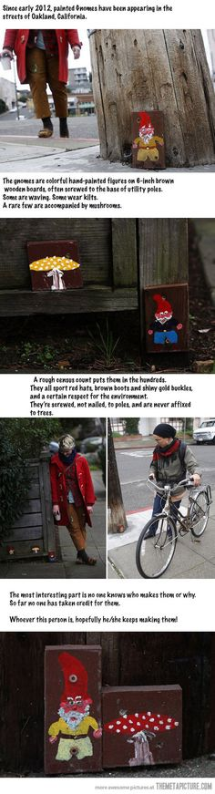 Mysterious Gnomes…  They interviewed the guy that does this on NPR last week. Nice to actually see them!