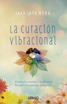 La curación vibracional // Jaya Jaya Myra // Urano Medicinas complementarias (Ediciones Urano)