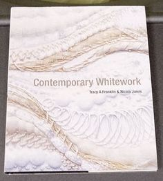 Contemporary Whitework book by Tracy Franklin & Nicola Jarvis Crafts